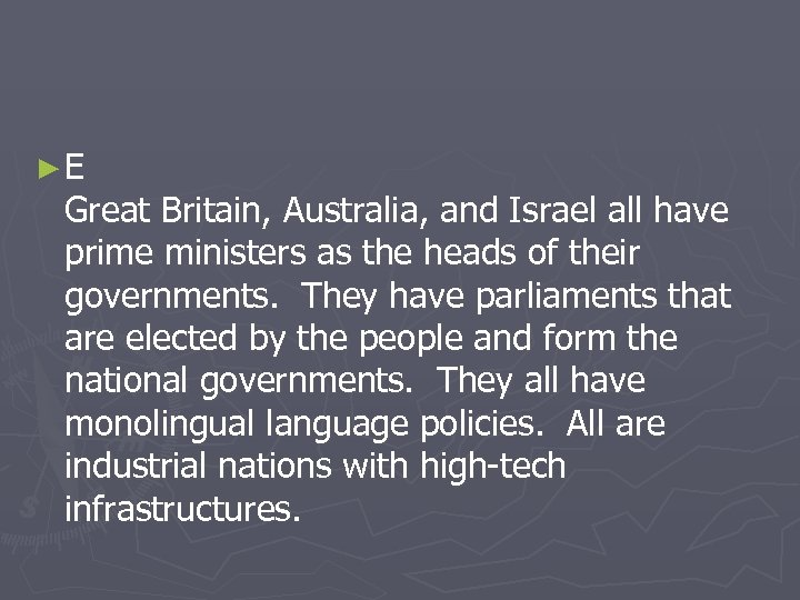 ►E Great Britain, Australia, and Israel all have prime ministers as the heads of