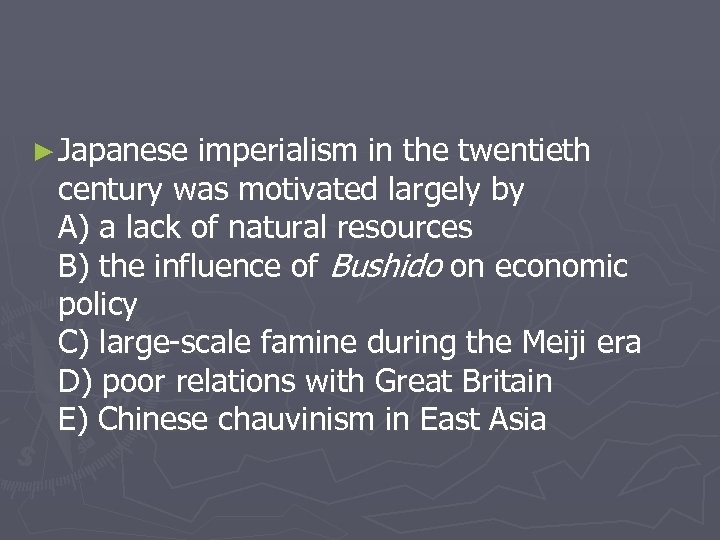 ► Japanese imperialism in the twentieth century was motivated largely by A) a lack