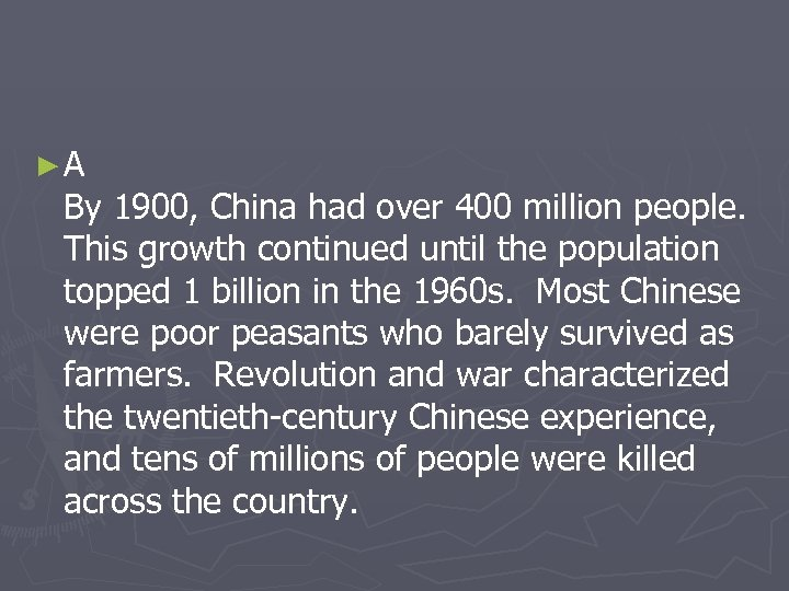 ►A By 1900, China had over 400 million people. This growth continued until the