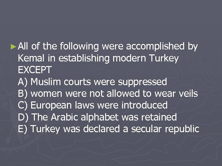 ► All of the following were accomplished by Kemal in establishing modern Turkey EXCEPT
