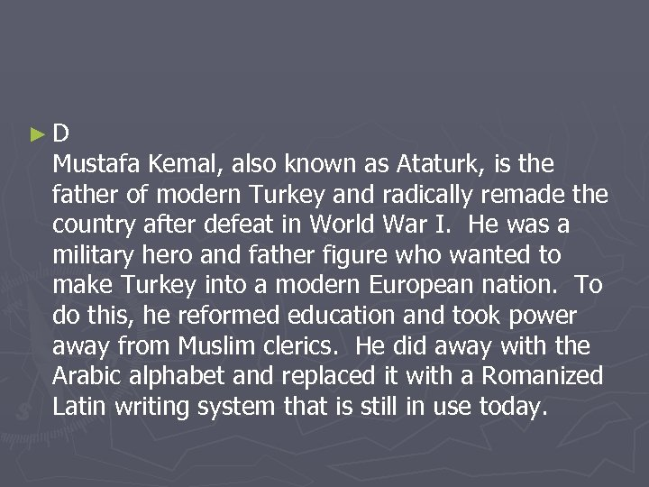 ►D Mustafa Kemal, also known as Ataturk, is the father of modern Turkey and