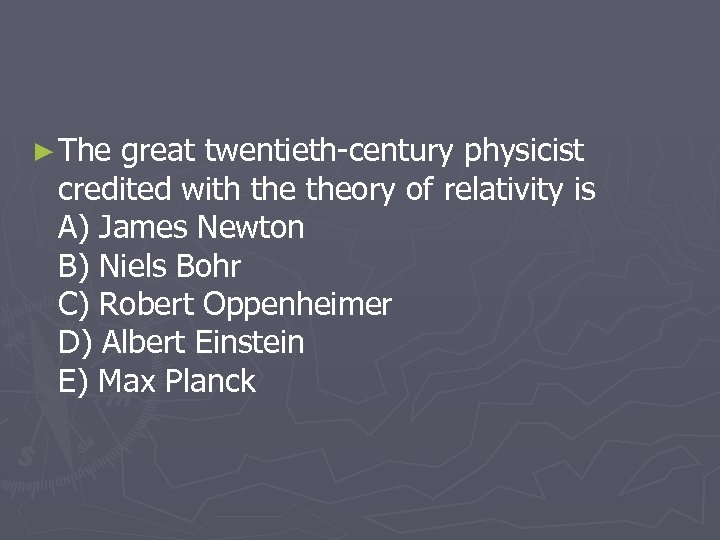 ► The great twentieth-century physicist credited with theory of relativity is A) James Newton