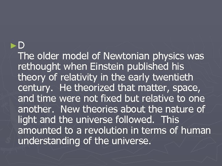 ►D The older model of Newtonian physics was rethought when Einstein published his theory