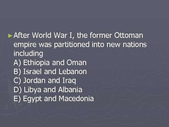 ► After World War I, the former Ottoman empire was partitioned into new nations