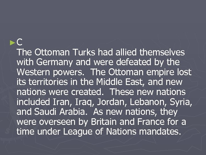 ►C The Ottoman Turks had allied themselves with Germany and were defeated by the