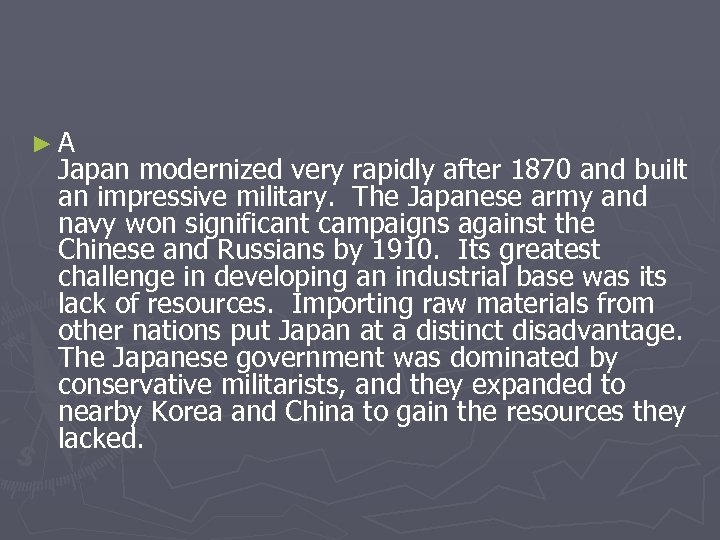 ►A Japan modernized very rapidly after 1870 and built an impressive military. The Japanese