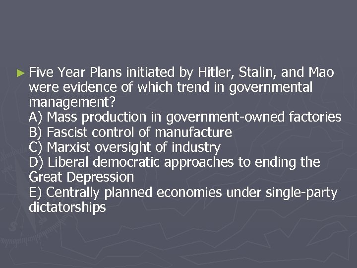 ► Five Year Plans initiated by Hitler, Stalin, and Mao were evidence of which