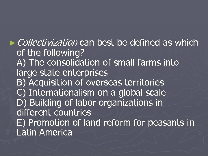 ► Collectivization can best be defined as which of the following? A) The consolidation