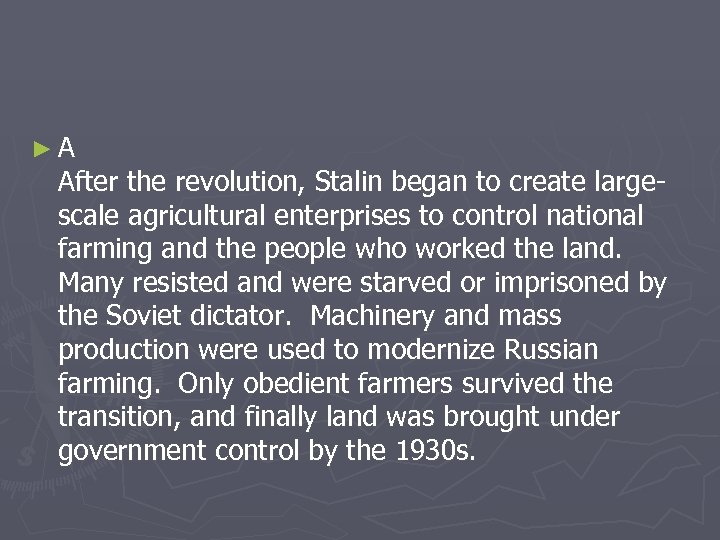 ►A After the revolution, Stalin began to create largescale agricultural enterprises to control national