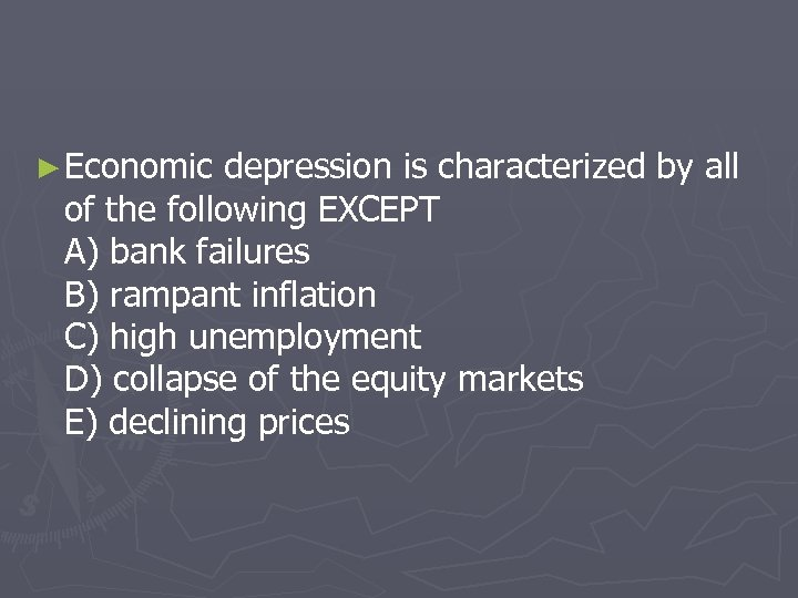 ► Economic depression is characterized by all of the following EXCEPT A) bank failures