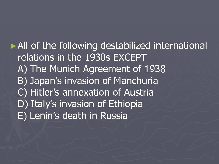 ► All of the following destabilized international relations in the 1930 s EXCEPT A)