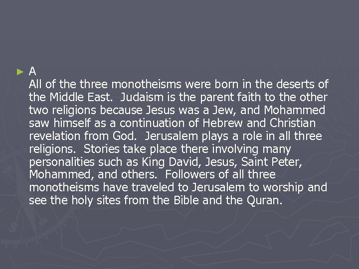 ► A All of the three monotheisms were born in the deserts of the