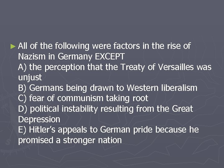 ► All of the following were factors in the rise of Nazism in Germany