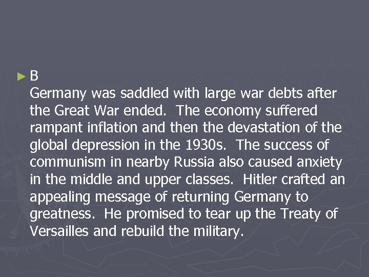►B Germany was saddled with large war debts after the Great War ended. The
