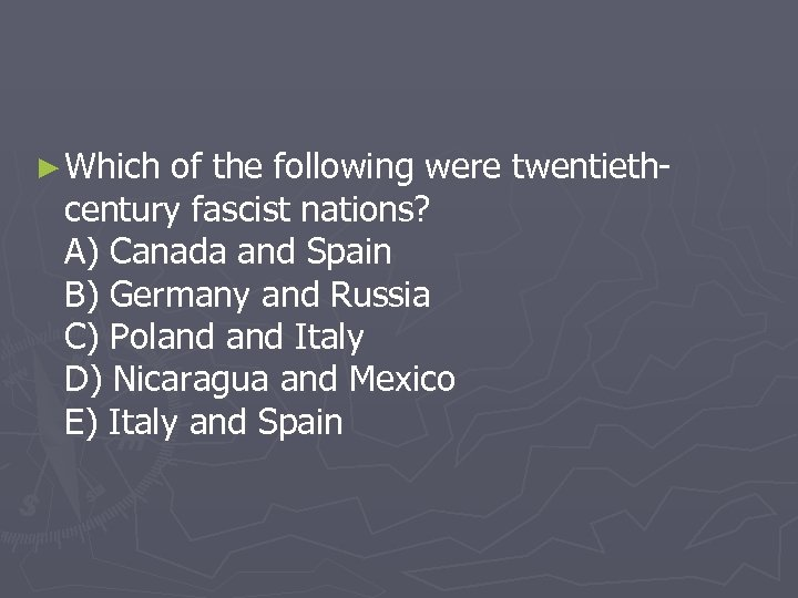 ► Which of the following were twentiethcentury fascist nations? A) Canada and Spain B)