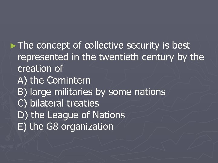 ► The concept of collective security is best represented in the twentieth century by