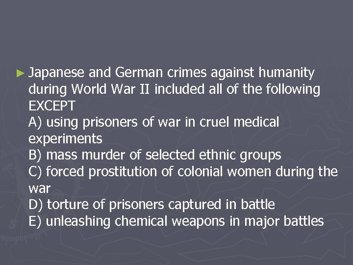 ► Japanese and German crimes against humanity during World War II included all of