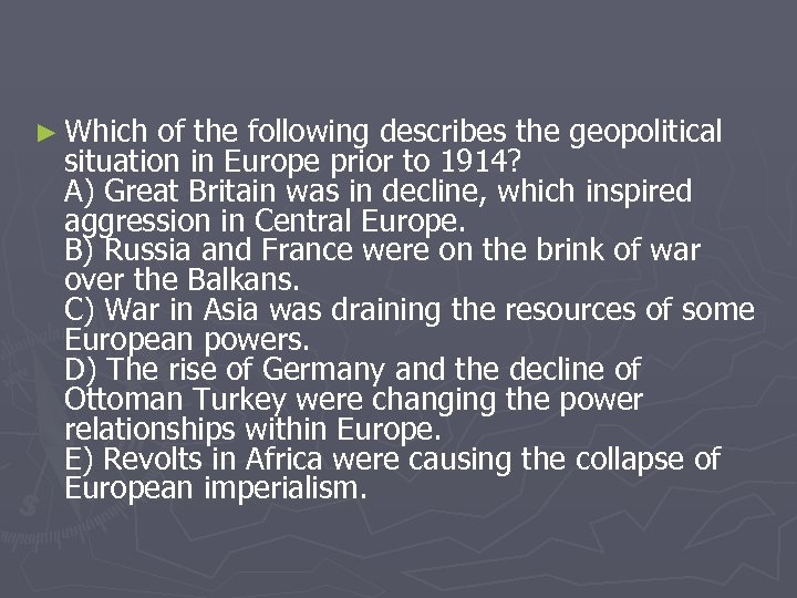 ► Which of the following describes the geopolitical situation in Europe prior to 1914?