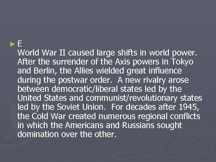 ►E World War II caused large shifts in world power. After the surrender of