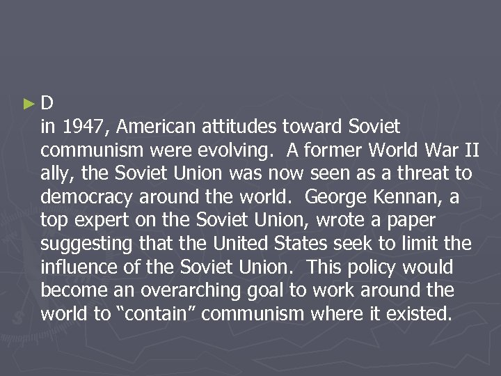►D in 1947, American attitudes toward Soviet communism were evolving. A former World War