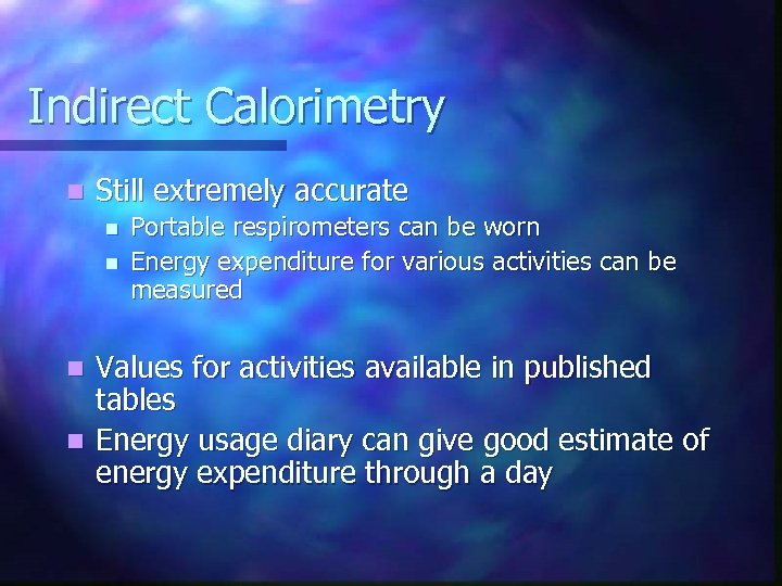 Indirect Calorimetry n Still extremely accurate n n Portable respirometers can be worn Energy