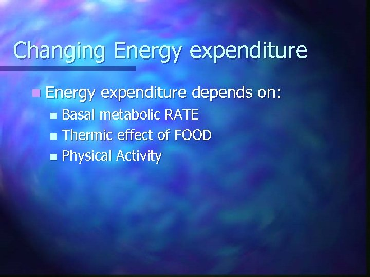 Changing Energy expenditure n Energy expenditure depends on: Basal metabolic RATE n Thermic effect