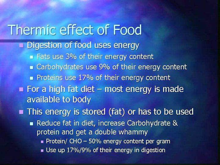 Thermic effect of Food n Digestion of food uses energy n n n Fats