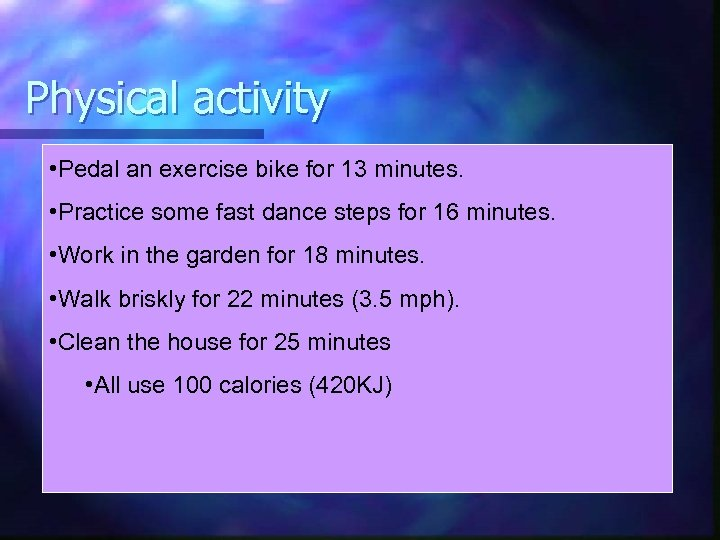 Physical activity • Pedal an exercise bike for 13 minutes. n Easiest of all