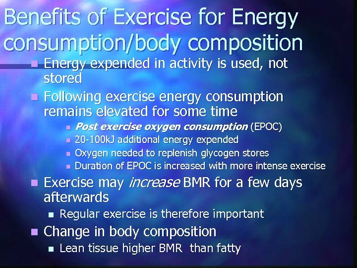 Benefits of Exercise for Energy consumption/body composition Energy expended in activity is used, not