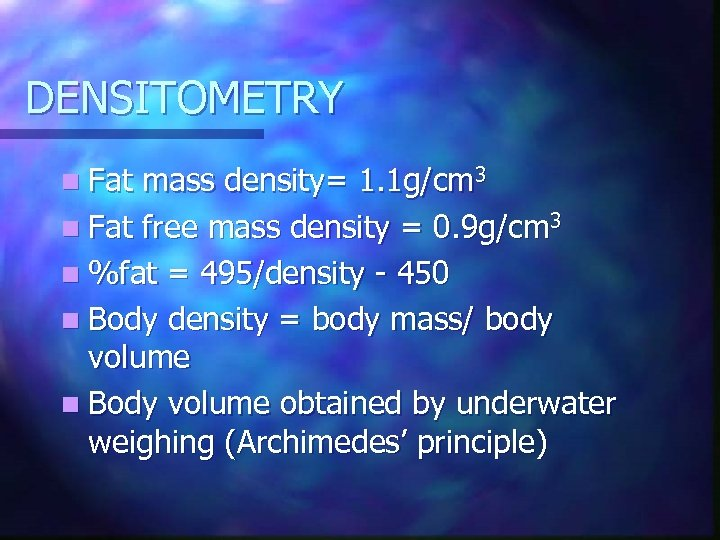 DENSITOMETRY n Fat mass density= 1. 1 g/cm 3 n Fat free mass density