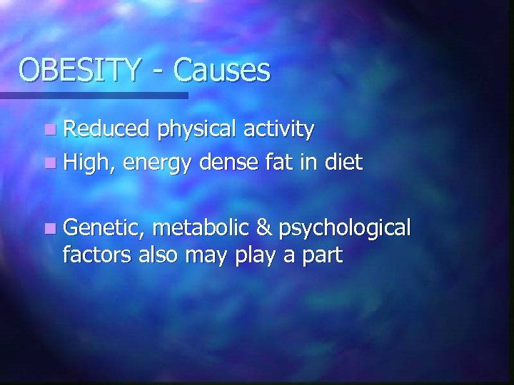 OBESITY - Causes n Reduced physical activity n High, energy dense fat in diet