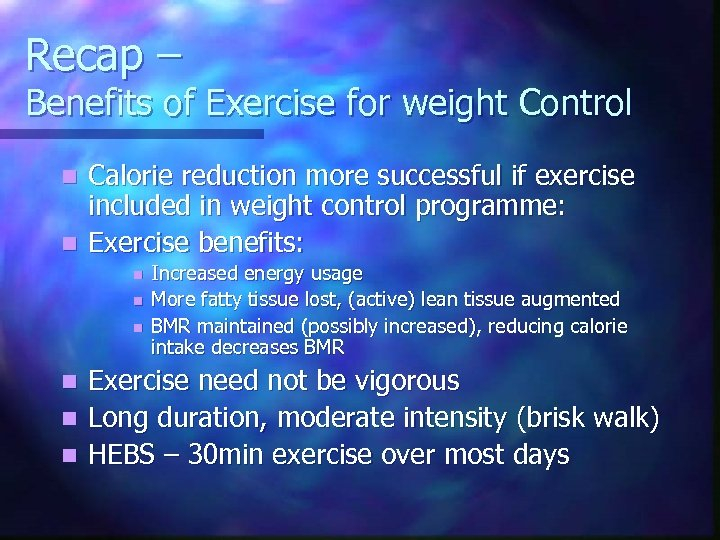 Recap – Benefits of Exercise for weight Control Calorie reduction more successful if exercise