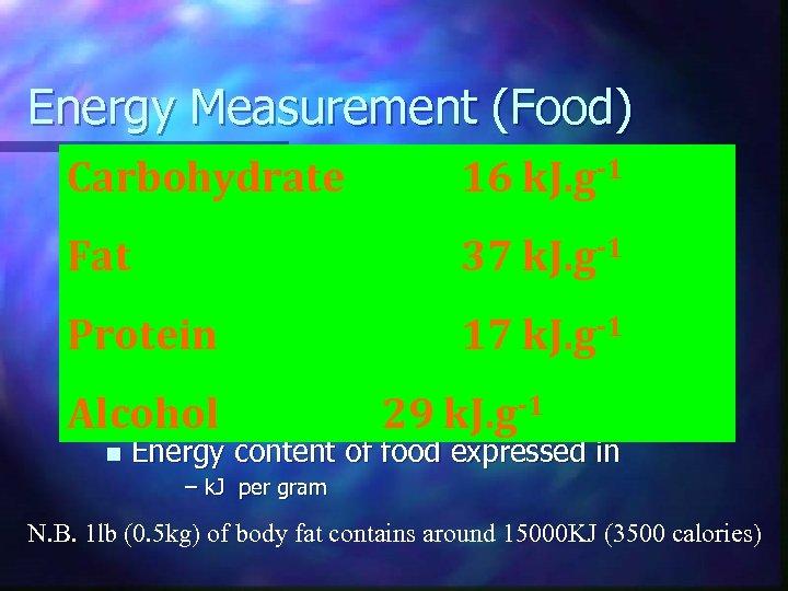 Energy Measurement (Food) Carbohydrateof food 16 k. J. g-1 n Energy content n Fat.