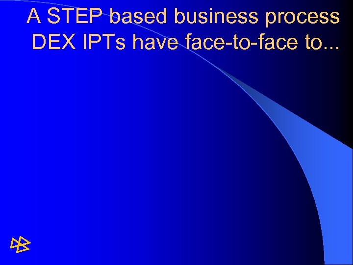 A STEP based business process DEX IPTs have face-to-face to. . .