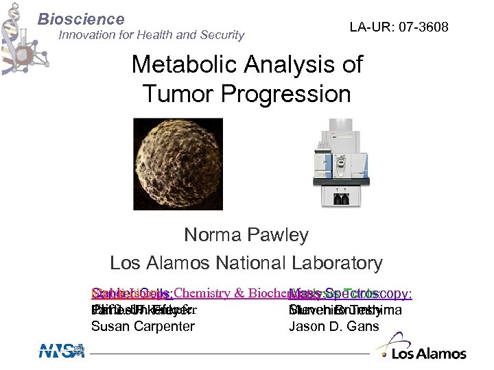 Bioscience Innovation for Health and Security LA-UR: 07 -3608 Metabolic Analysis of Tumor Progression
