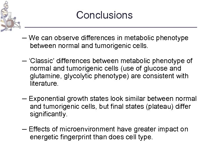 Conclusions – We can observe differences in metabolic phenotype between normal and tumorigenic cells.