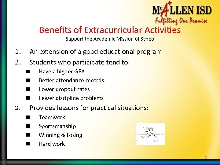 Benefits of Extracurricular Activities Support the Academic Mission of School 1. 2. An extension