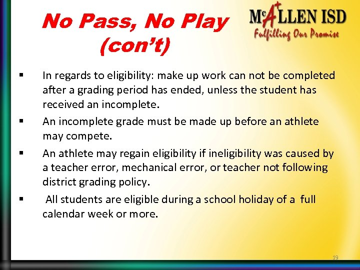 No Pass, No Play (con't) § § In regards to eligibility: make up work