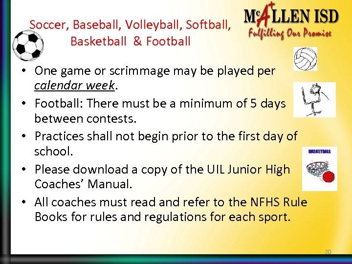 Soccer, Baseball, Volleyball, Softball, Basketball & Football • One game or scrimmage may be