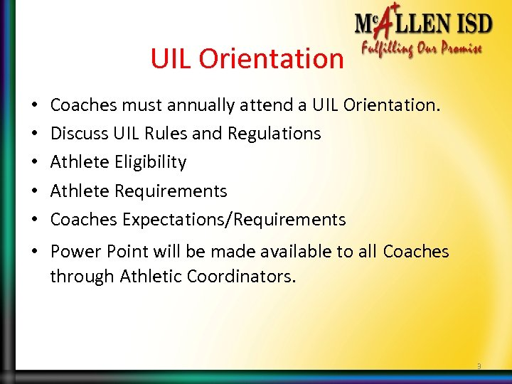UIL Orientation • • • Coaches must annually attend a UIL Orientation. Discuss UIL