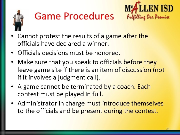 Game Procedures • Cannot protest the results of a game after the officials have