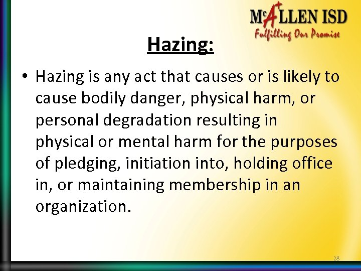 Hazing: • Hazing is any act that causes or is likely to cause bodily