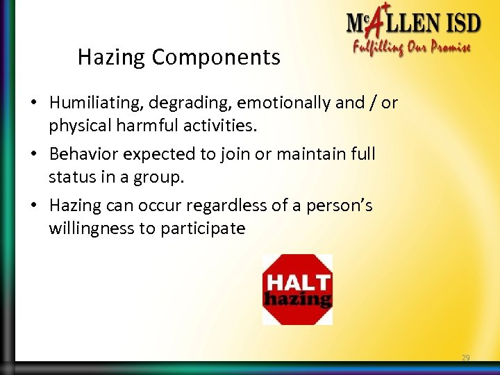 Hazing Components • Humiliating, degrading, emotionally and / or physical harmful activities. • Behavior