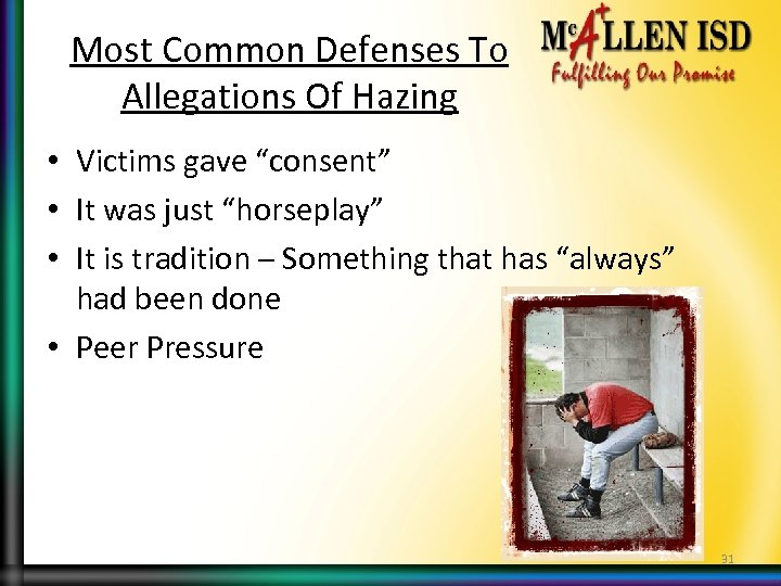 "Most Common Defenses To Allegations Of Hazing • Victims gave ""consent"" • It was"