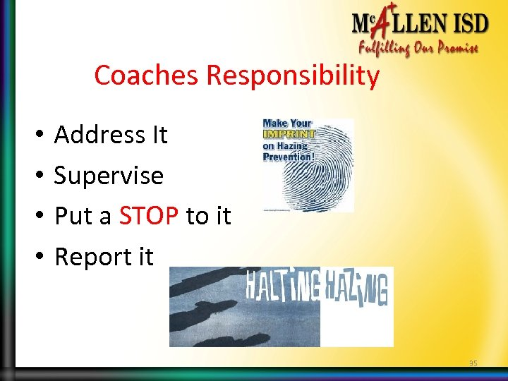 Coaches Responsibility • • Address It Supervise Put a STOP to it Report it