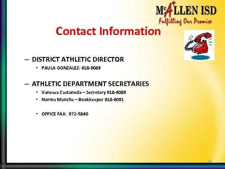 Contact Information – DISTRICT ATHLETIC DIRECTOR • PAULA GONZALEZ: 618 -6089 – ATHLETIC DEPARTMENT