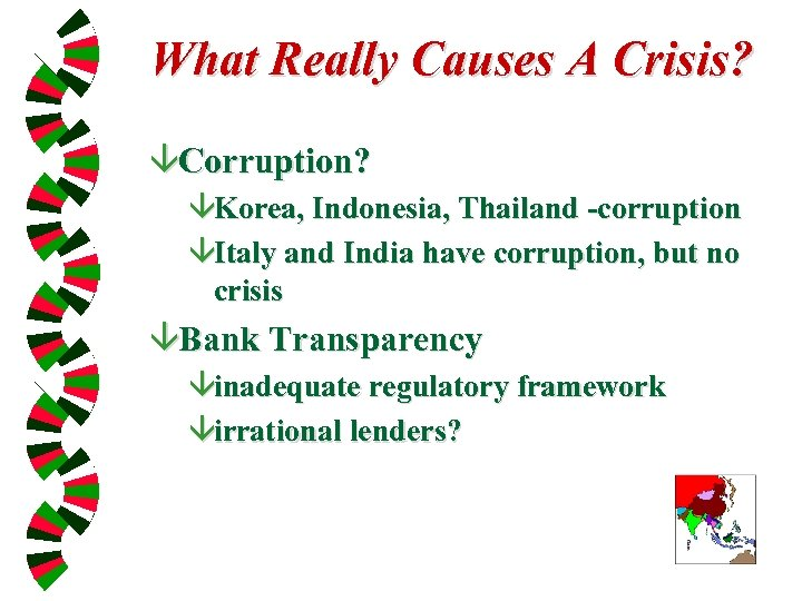 What Really Causes A Crisis? âCorruption? âKorea, Indonesia, Thailand -corruption âItaly and India have