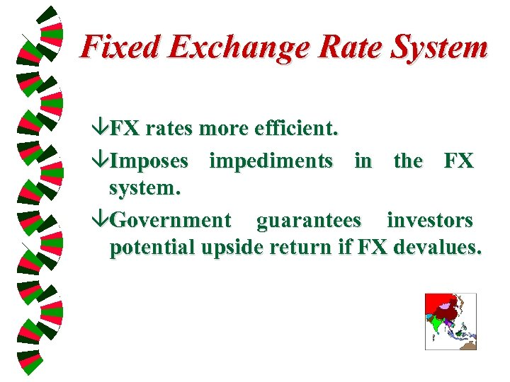 Fixed Exchange Rate System âFX rates more efficient. âImposes impediments in the FX system.