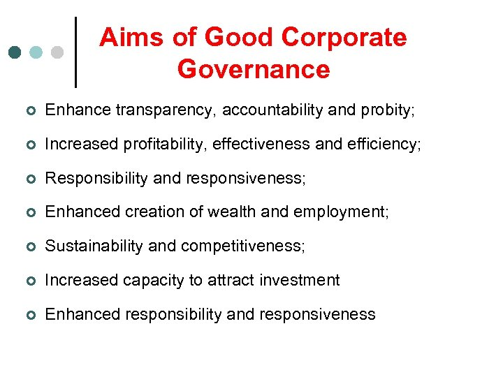 Aims of Good Corporate Governance ¢ Enhance transparency, accountability and probity; ¢ Increased profitability,