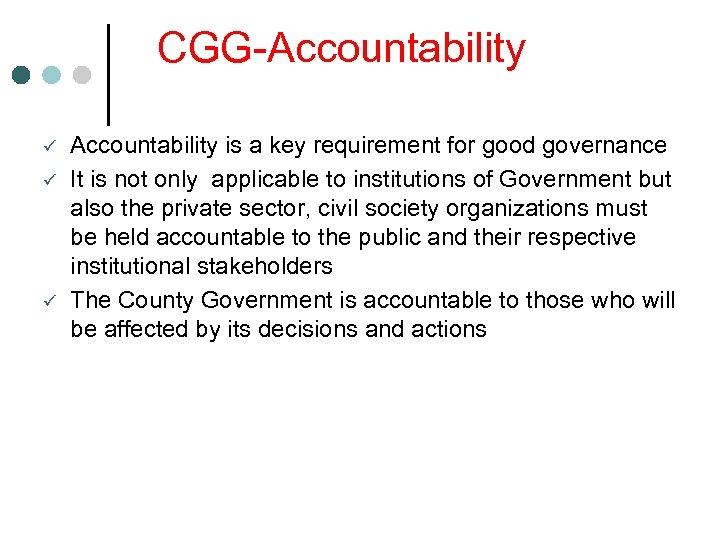 CGG-Accountability ü ü ü Accountability is a key requirement for good governance It is